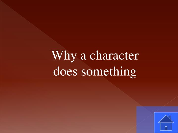Why a character does something