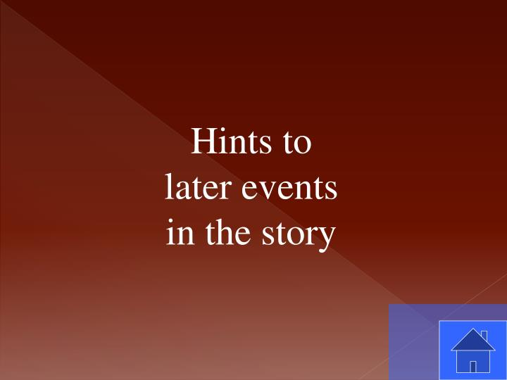 Hints to later events in the story