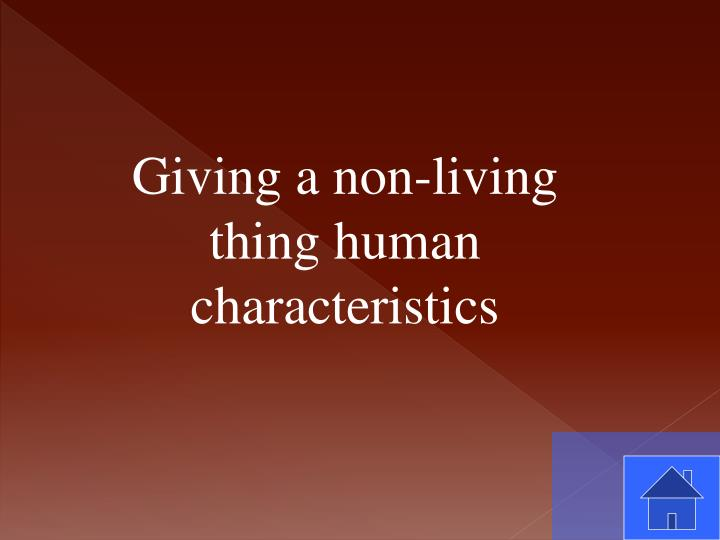 Giving a non-living thing human characteristics