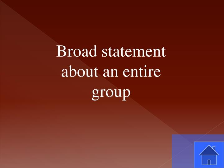 Broad statement about an entire group