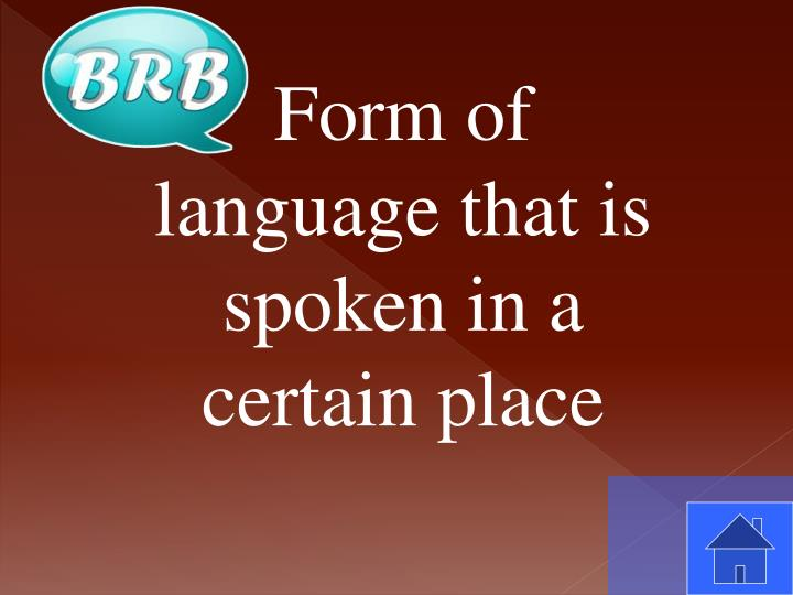 Form of language that is spoken in a certain place