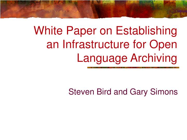 White paper on establishing an infrastructure for open language archiving