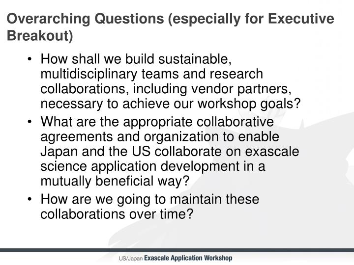 Overarching Questions (especially for Executive Breakout)