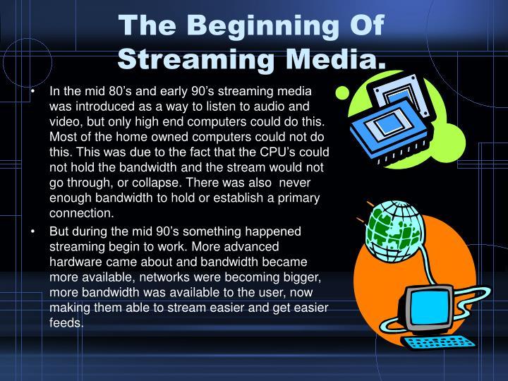 The Beginning Of Streaming Media.