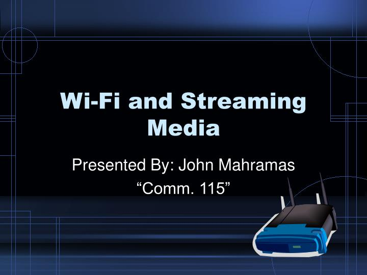 Wi fi and streaming media