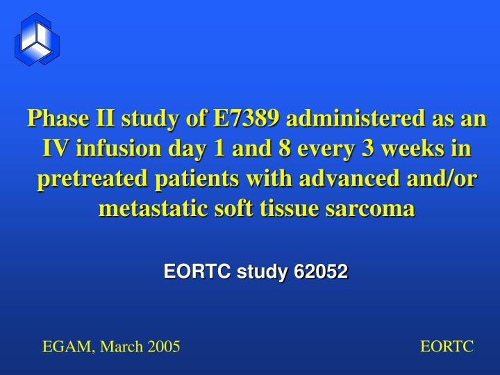 Phase II study of E7389 administered as an IV infusion day 1 and 8 every 3 weeks in pretreated patients with advanced and/or metastatic soft tissue sarcoma