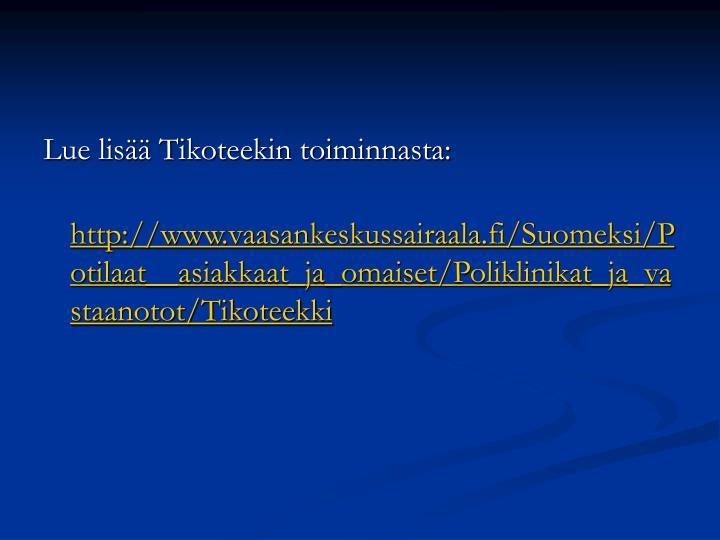 Lue lisää Tikoteekin toiminnasta: