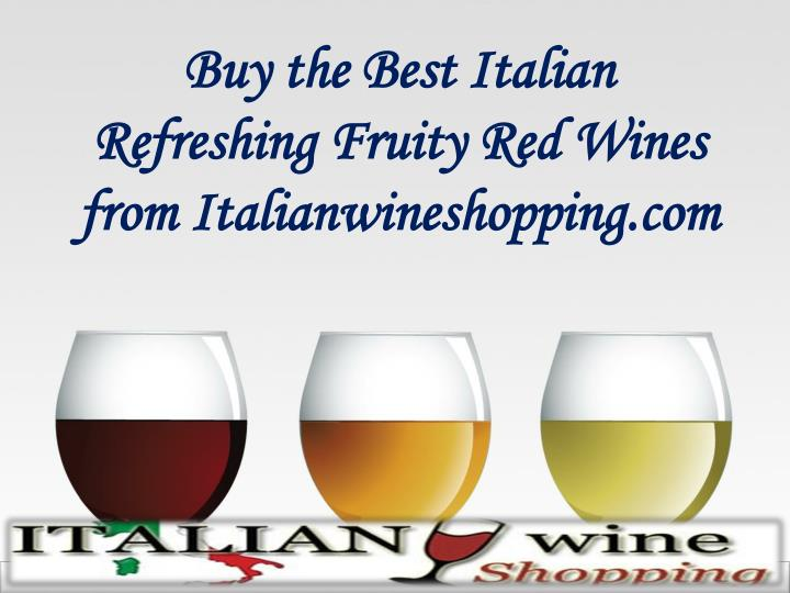 Buy the best italian refreshing fruity red wines from italianwineshopping com