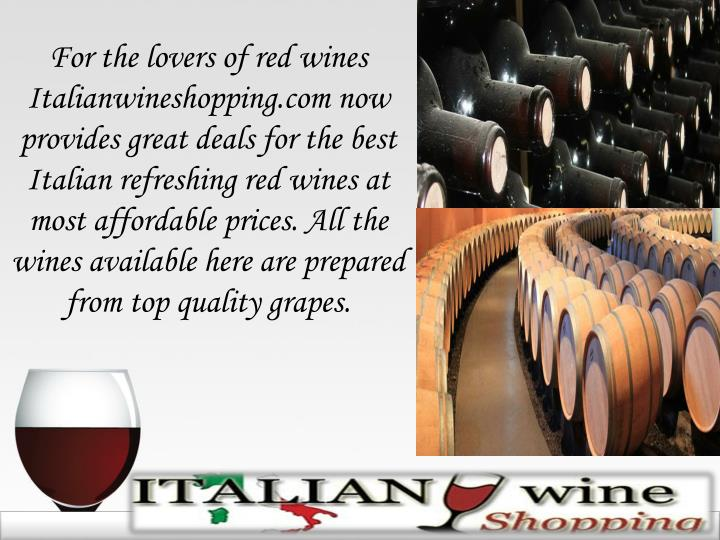 For the lovers of red wines Italianwineshopping.com now provides great deals for the best Italian re...