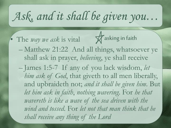Ask, and it shall be given you…