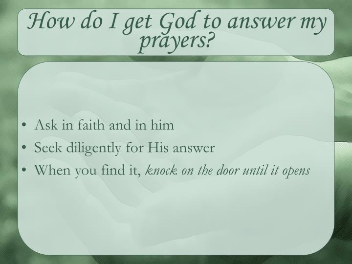 How do I get God to answer my prayers?