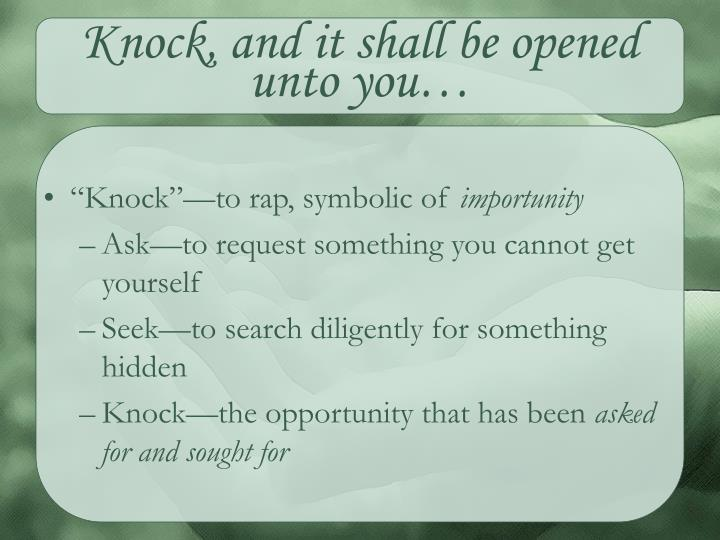 Knock, and it shall be opened unto you…