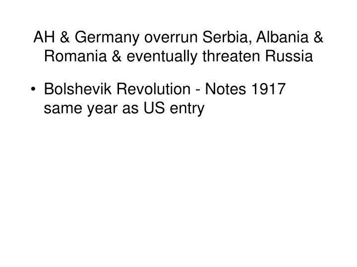 AH & Germany overrun Serbia, Albania & Romania & eventually threaten Russia
