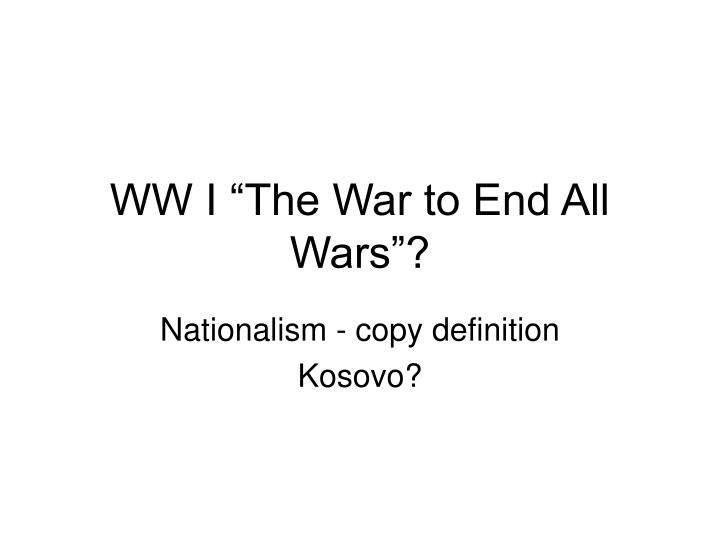 "WW I ""The War to End All Wars""?"
