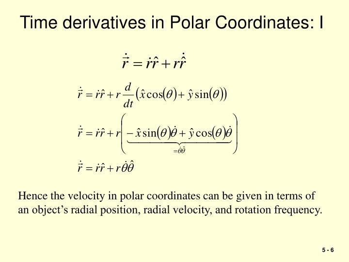 Time derivatives in Polar Coordinates: I
