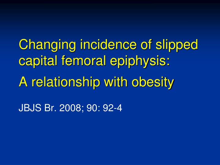 Changing incidence of slipped capital femoral epiphysis: