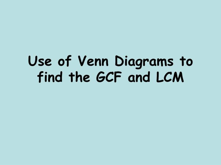 Use of venn diagrams to find the gcf and lcm