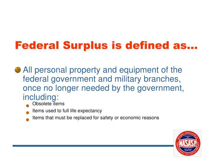 Federal Surplus is defined as…