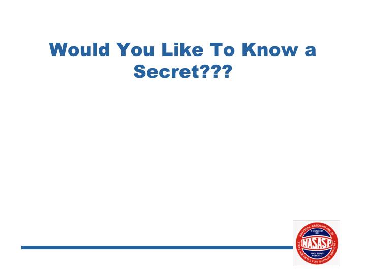 Would You Like To Know a Secret???