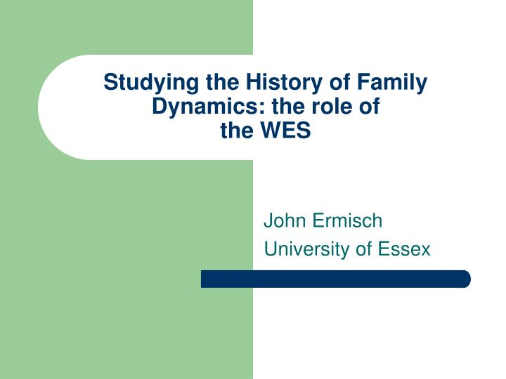 Studying the history of family dynamics the role of the wes