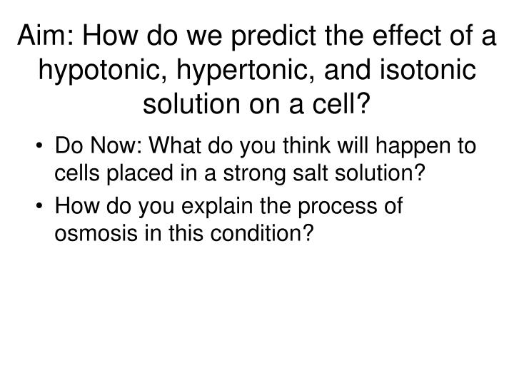 Aim how do we predict the effect of a hypotonic hypertonic and isotonic solution on a cell