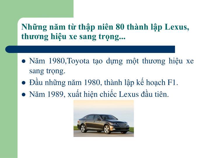 Những năm từ thập niên 80 thành lập Lexus, thương hiệu xe sang trọng...