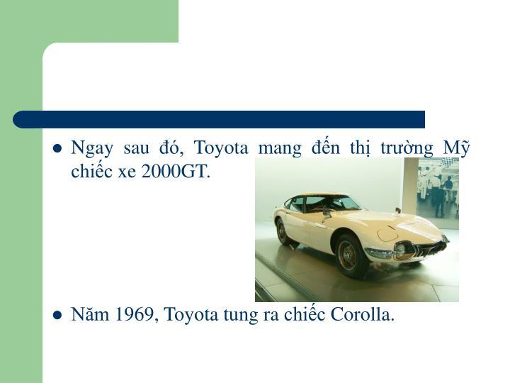 Ngay sau đó, Toyota mang đến thị trường Mỹ chiếc xe 2000GT.