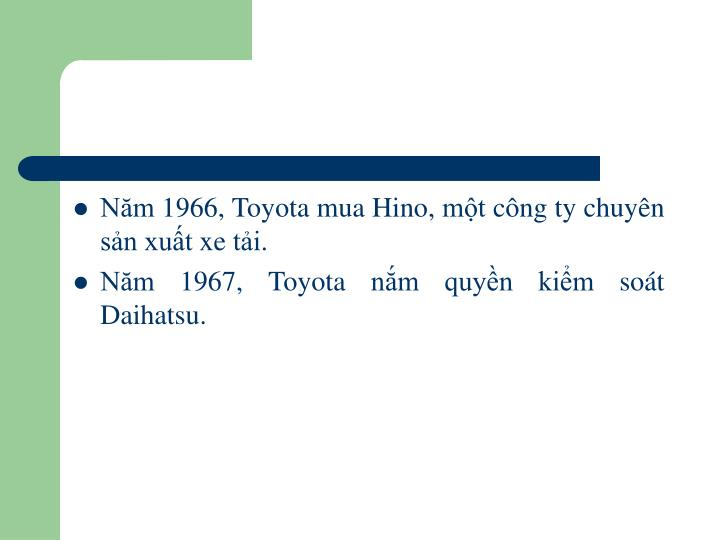 Năm 1966, Toyota mua Hino, một công ty chuyên sản xuất xe tải.