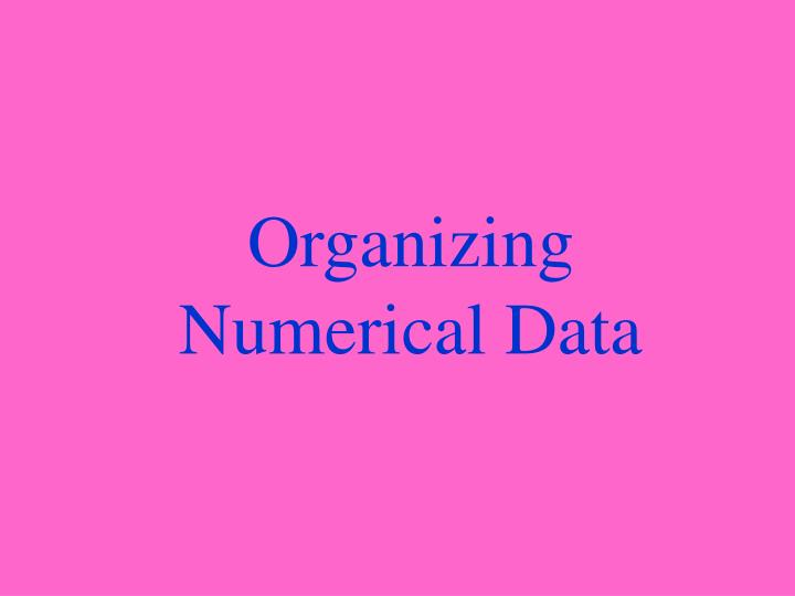 Organizing Numerical Data