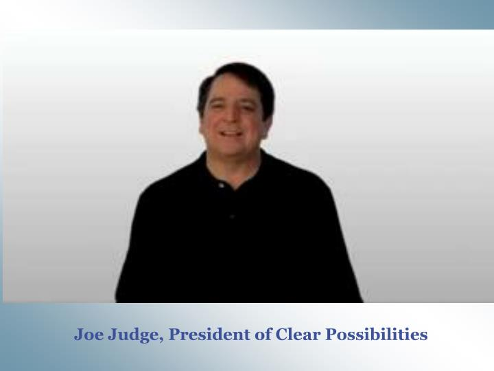 Joe Judge, President of Clear Possibilities