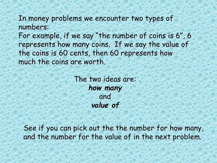 In money problems we encounter two types of numbers: