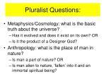 pluralist questions