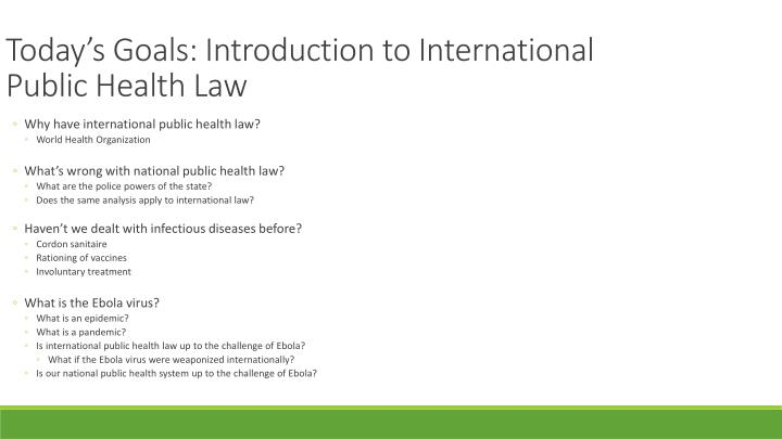 Today s goals introduction to international public health law