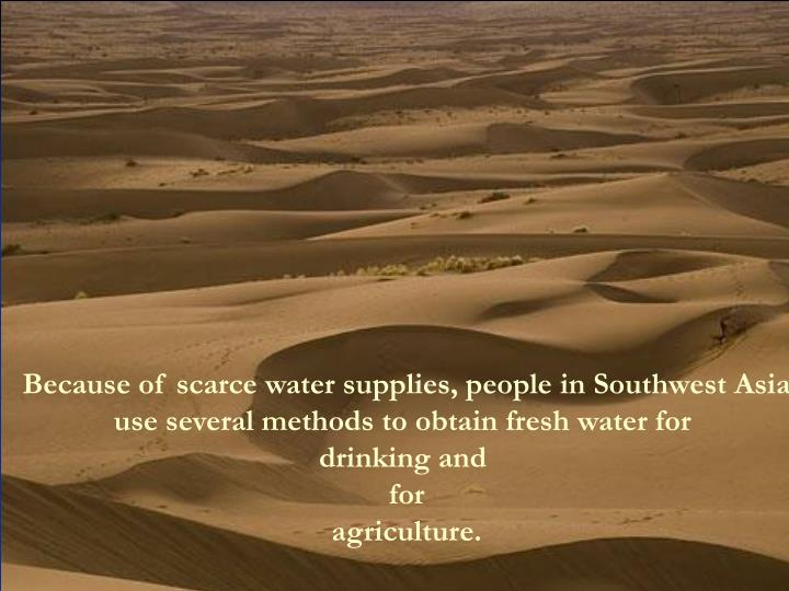 Because of scarce water supplies, people in Southwest Asia