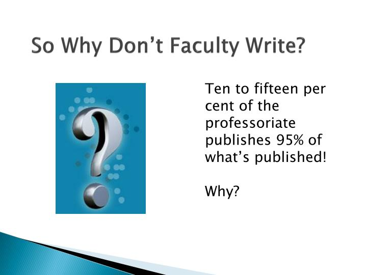 So Why Don't Faculty Write?