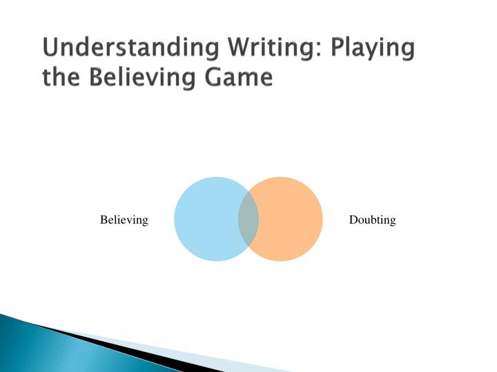 Understanding Writing: Playing the Believing Game