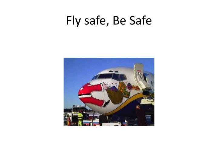 Fly safe, Be Safe