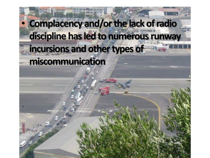 Complacency and/or the lack of radio discipline has led to numerous runway incursions and other types of miscommunication