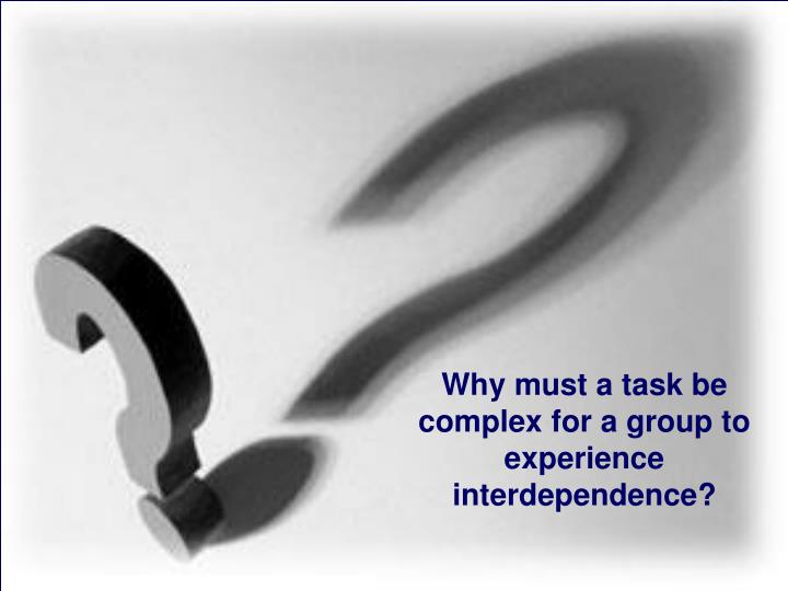 Why must a task be complex for a group to experience interdependence?