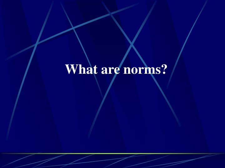 What are norms?