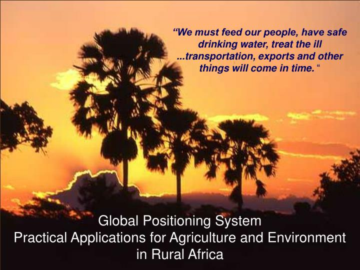 """We must feed our people, have safe drinking water, treat the ill ...transportation, exports and other things will come in time."