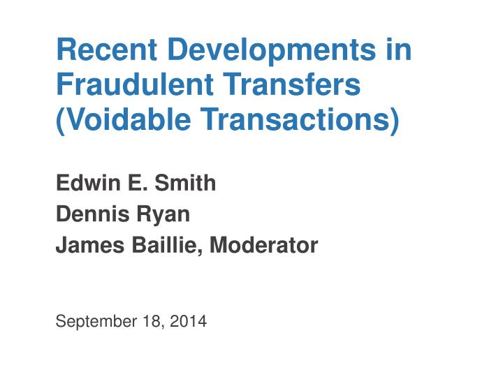 Recent developments in fraudulent transfers voidable transactions