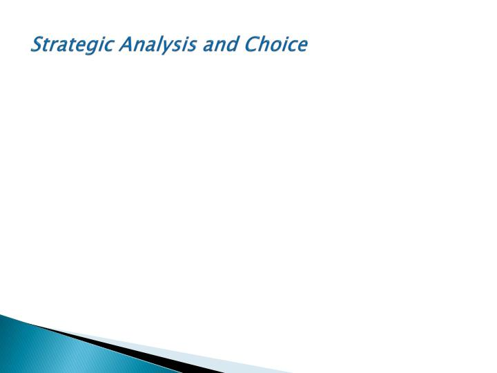 strategic analysis and choice Chapter 6 strategy analysis & choice strategic management: concepts & cases 10 th edition fred david powerpoint slides by anthony f chelte western new engla.