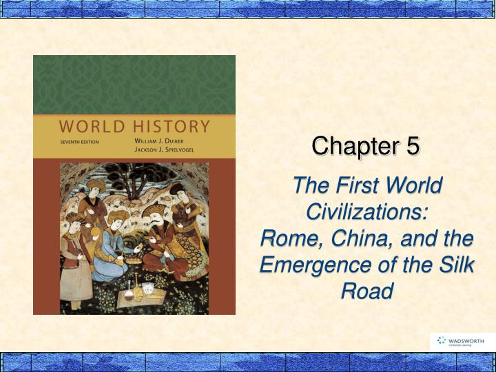 The first world civilizations rome china and the emergence of the silk road