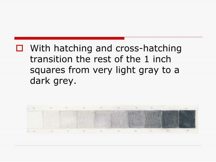 With hatching and cross-hatching transition the rest of the 1 inch squares from very light gray to a dark grey.