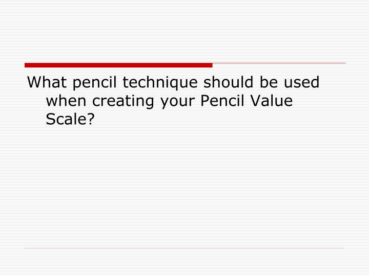 What pencil technique should be used when creating your Pencil Value Scale?