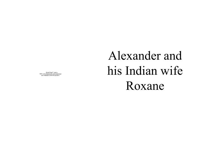 Alexander and his Indian wife Roxane