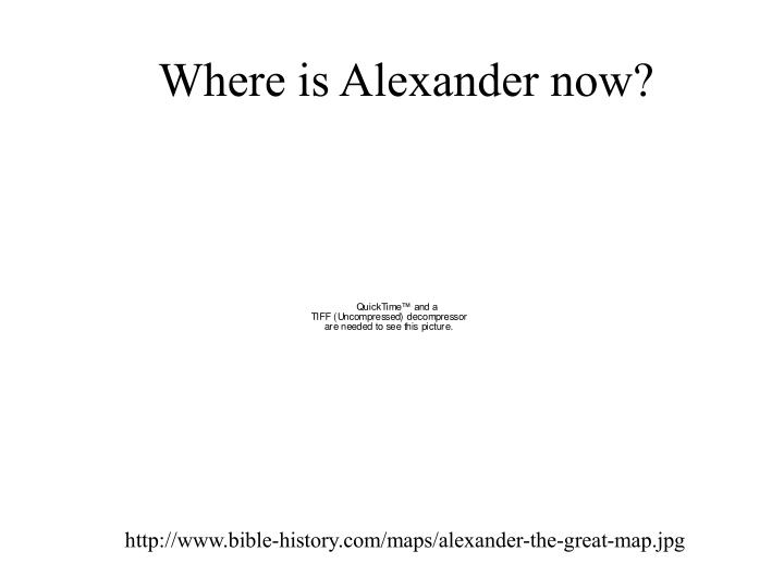 Where is Alexander now?