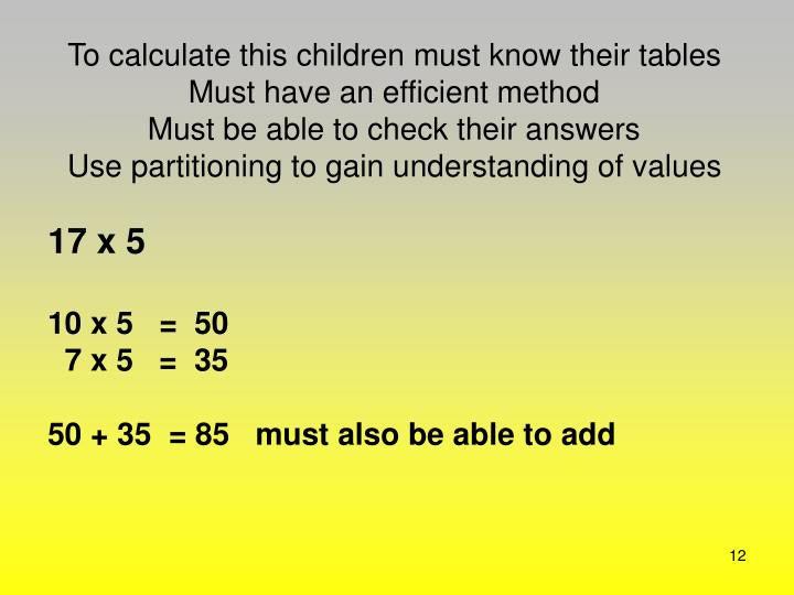 To calculate this children must know their tables