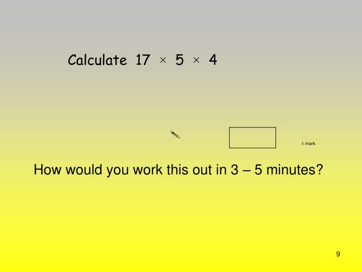 Calculate  17  ×  5  ×  4